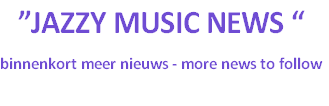 """JAZZY MUSIC NEWS ""